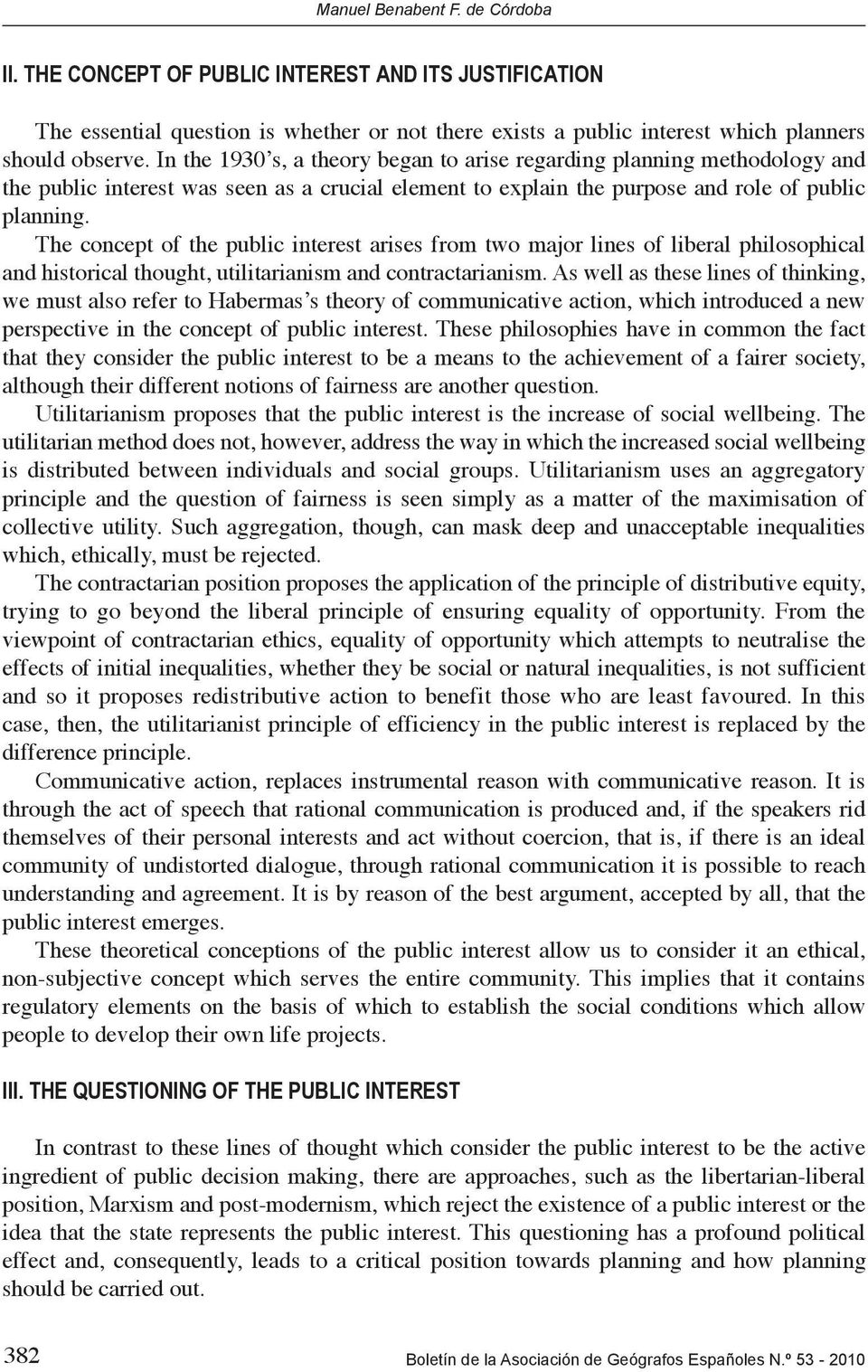 The concept of the public interest arises from two major lines of liberal philosophical and historical thought, utilitarianism and contractarianism.