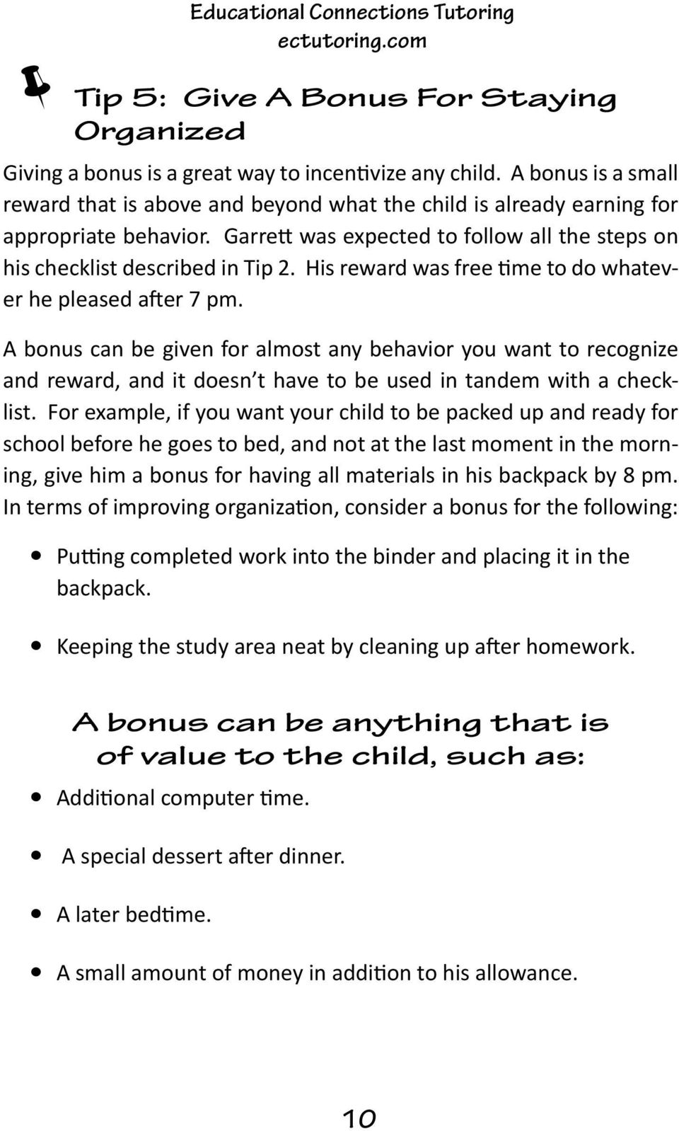 His reward was free time to do whatever he pleased after 7 pm. A bonus can be given for almost any behavior you want to recognize and reward, and it doesn t have to be used in tandem with a checklist.