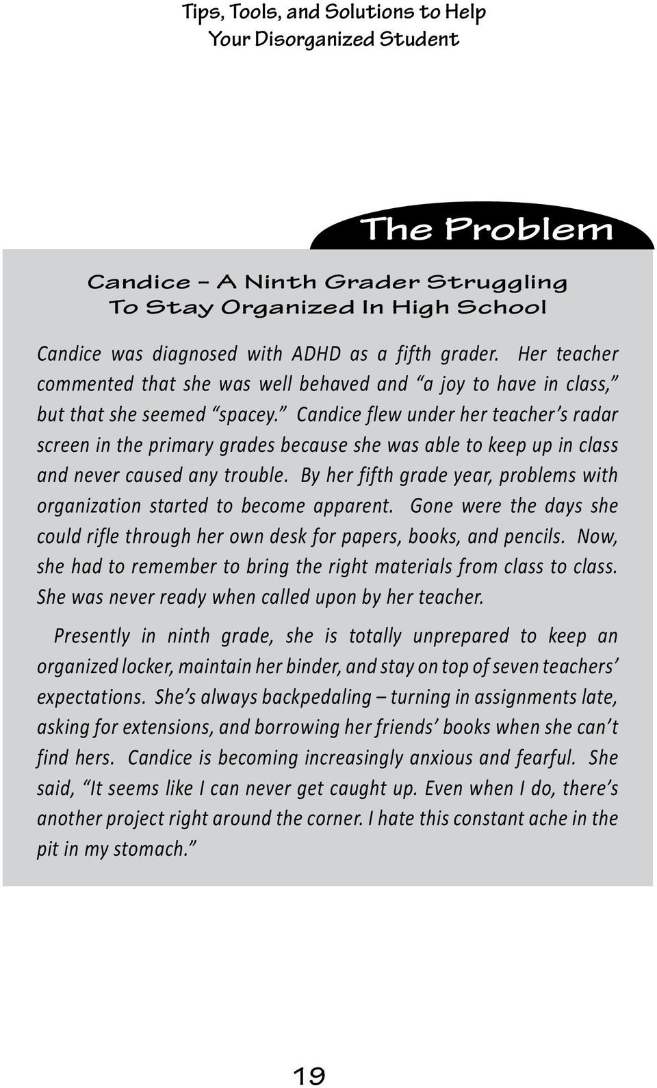 Candice flew under her teacher s radar screen in the primary grades because she was able to keep up in class and never caused any trouble.