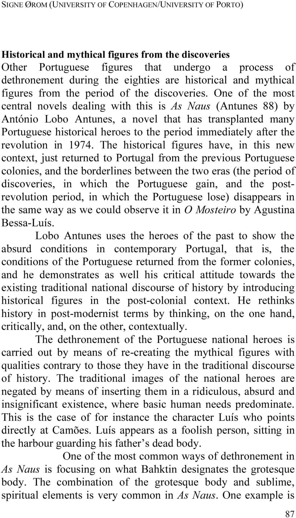 One of the most central novels dealing with this is As Naus (Antunes 88) by António Lobo Antunes, a novel that has transplanted many Portuguese historical heroes to the period immediately after the