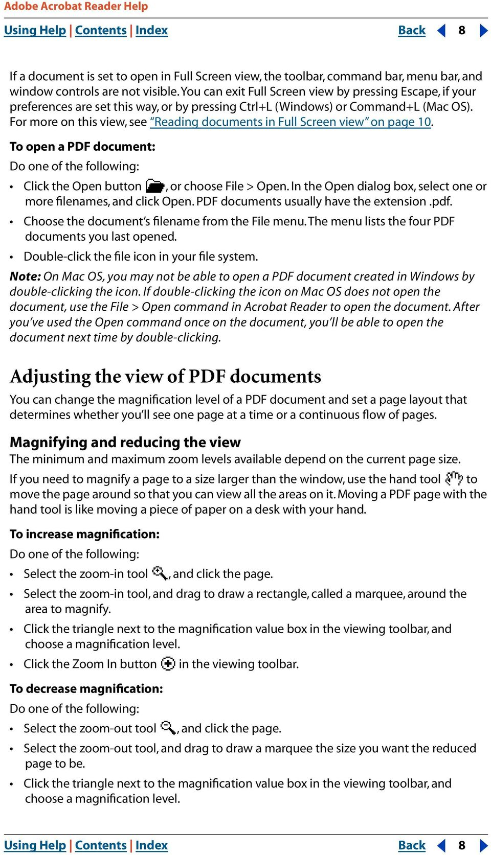 For more on this view, see Reading documents in Full Screen view on page 10. To open a PDF document: Do one of the following: Click the Open button, or choose File > Open.