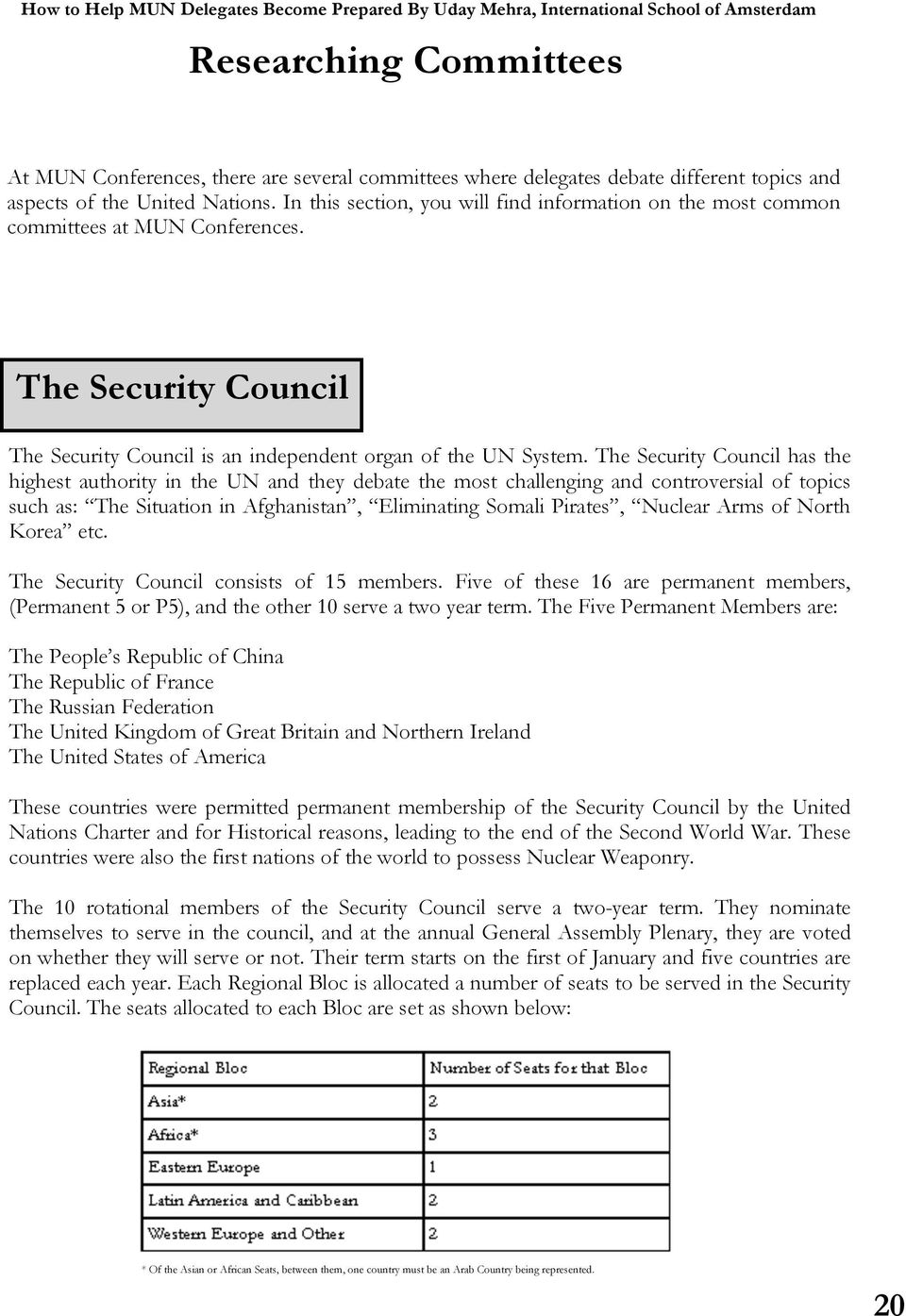 The Security Council has the highest authority in the UN and they debate the most challenging and controversial of topics such as: The Situation in Afghanistan, Eliminating Somali Pirates, Nuclear