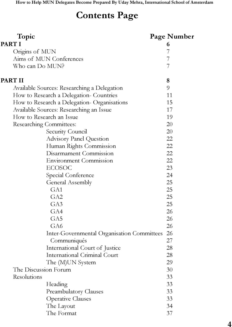 Research an Issue 19 Researching Committees: 20 Security Council 20 Advisory Panel Question 22 Human Rights Commission 22 Disarmament Commission 22 Environment Commission 22 ECOSOC 23 Special