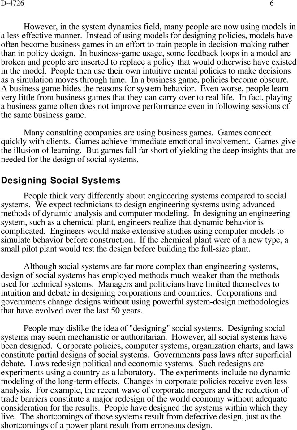 In business-game usage, some feedback loops in a model are broken and people are inserted to replace a policy that would otherwise have existed in the model.