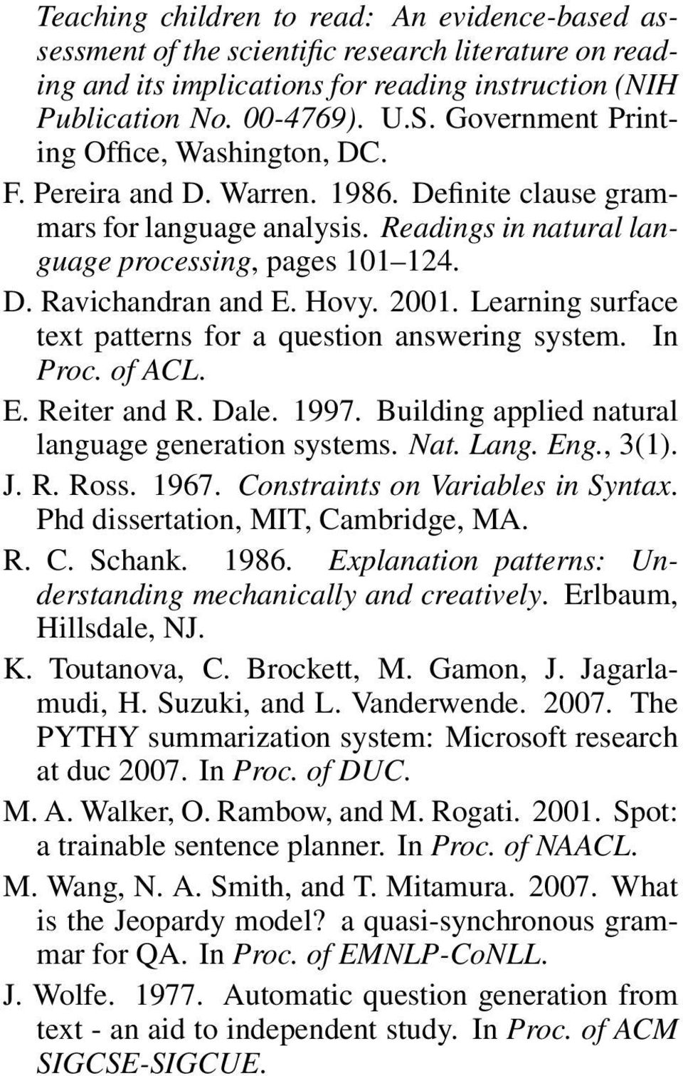 Hovy. 2001. Learning surface text patterns for a question answering system. In Proc. of ACL. E. Reiter and R. Dale. 1997. Building applied natural language generation systems. Nat. Lang. Eng., 3(1).