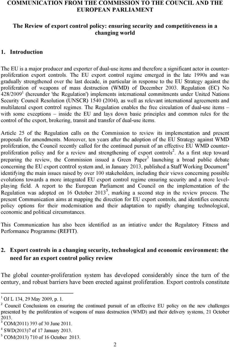 The EU export control regime emerged in the late 1990s and was gradually strengthened over the last decade, in particular in response to the EU Strategy against the proliferation of weapons of mass