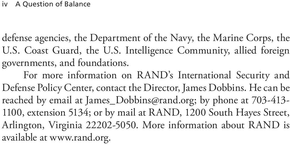 For more information on RAND s International Security and Defense Policy Center, contact the Director, James Dobbins.