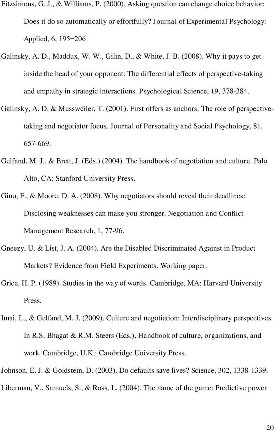 Psychological Science, 19, 378-384. Galinsky, A. D. & Mussweiler, T. (2001). First offers as anchors: The role of perspectivetaking and negotiator focus.