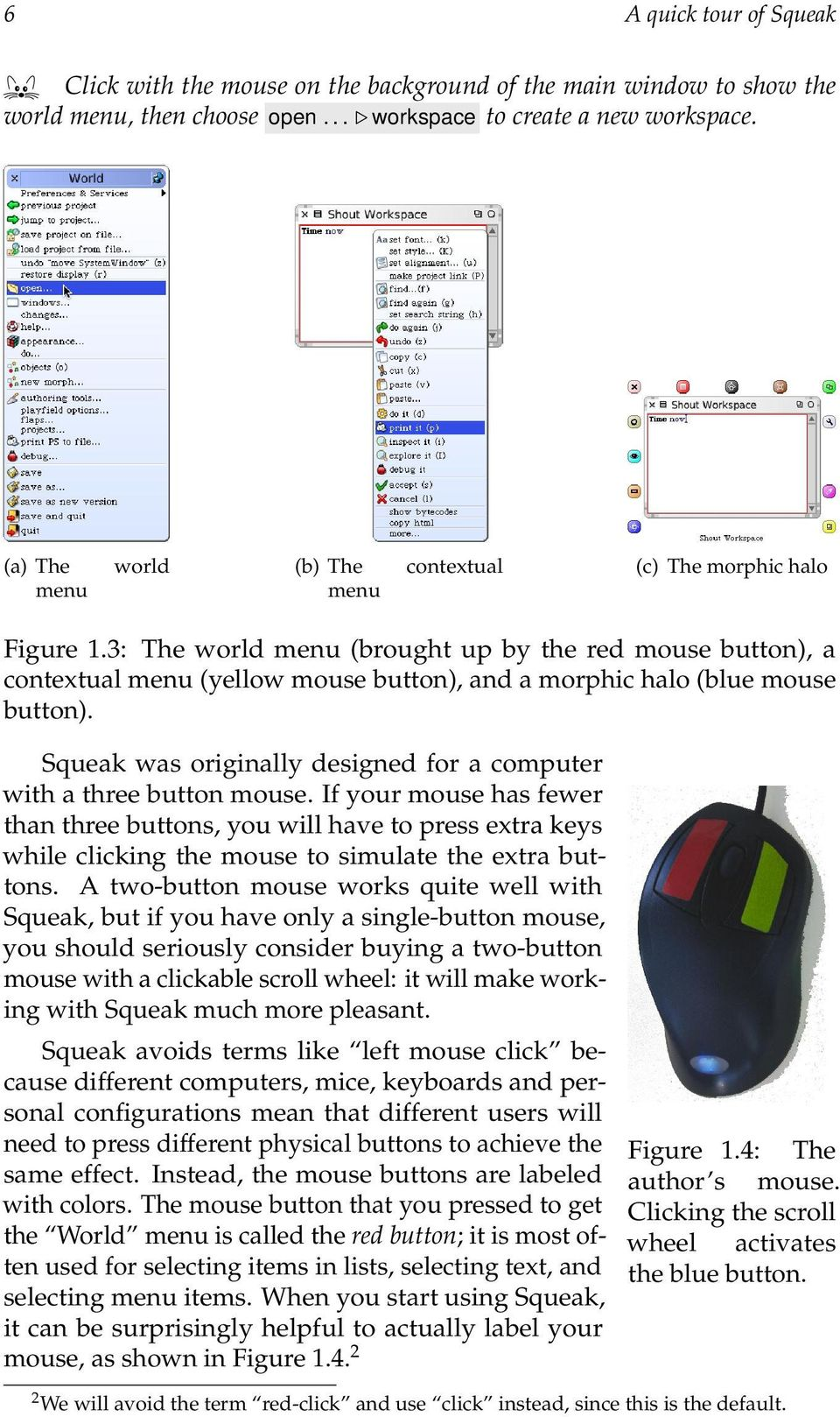 3: The world menu (brought up by the red mouse button), a contextual menu (yellow mouse button), and a morphic halo (blue mouse button).