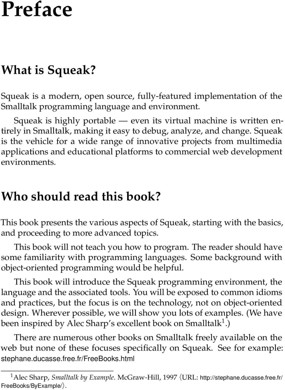 Squeak is the vehicle for a wide range of innovative projects from multimedia applications and educational platforms to commercial web development environments. Who should read this book?