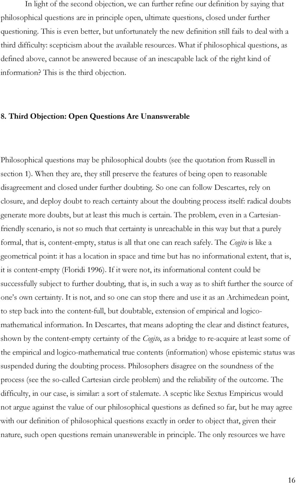 What if philosophical questions, as defined above, cannot be answered because of an inescapable lack of the right kind of information? This is the third objection. 8.