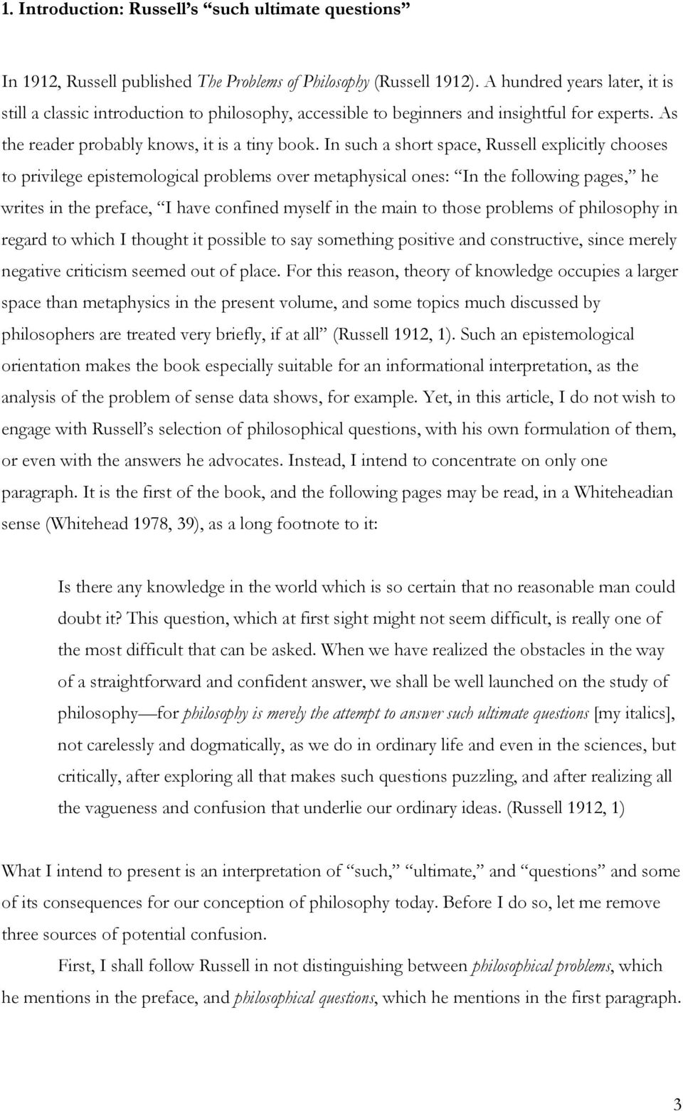 In such a short space, Russell explicitly chooses to privilege epistemological problems over metaphysical ones: In the following pages, he writes in the preface, I have confined myself in the main to