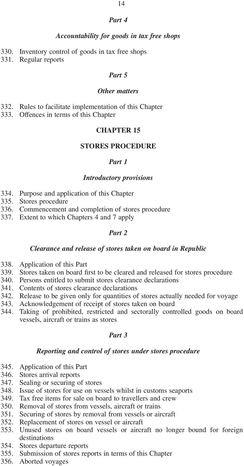 Stores procedure 336. Commencement and completion of stores procedure 337. Extent to which Chapters 4 and 7 apply Part 2 Clearance and release of stores taken on board in Republic 338.