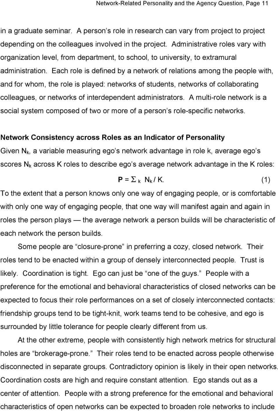 Each role is defined by a network of relations among the people with, and for whom, the role is played: networks of students, networks of collaborating colleagues, or networks of interdependent