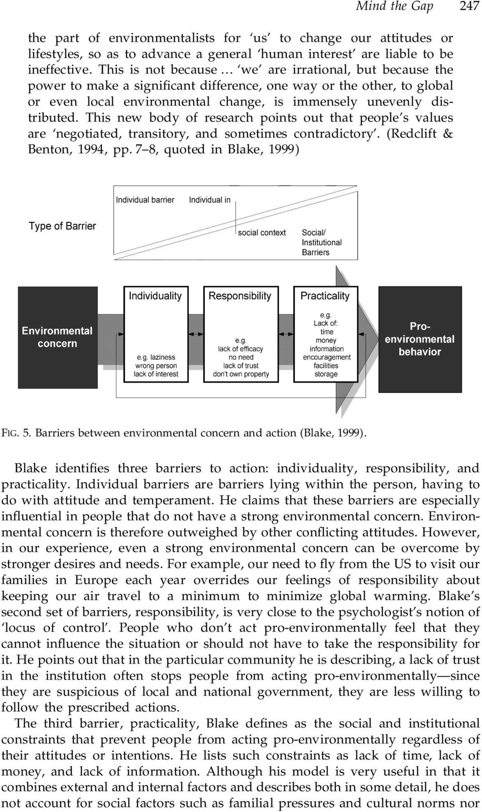 This new body of research points out that people s values are negotiated, transitory, and sometimes contradictory. (Redclift & Benton, 1994, pp. 7 8, quoted in Blake, 1999) FIG. 5.