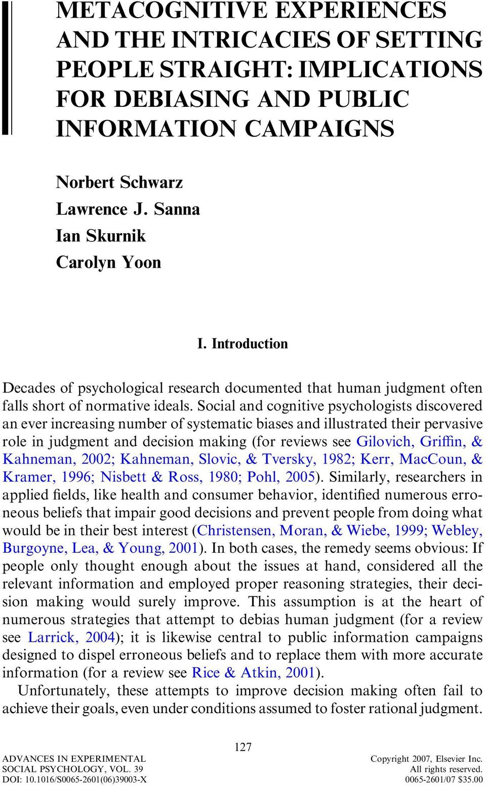 Social and cognitive psychologists discovered an ever increasing number of systematic biases and illustrated their pervasive role in judgment and decision making (for reviews see Gilovich, GriYn, &