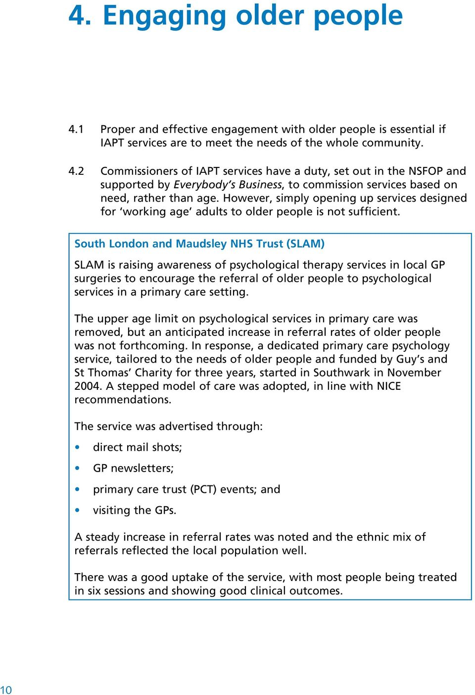 South London and Maudsley NHS Trust (SLAM) SLAM is raising awareness of psychological therapy services in local GP surgeries to encourage the referral of older people to psychological services in a