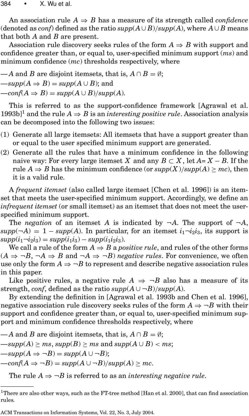 where A and B are disjoint itemsets, that is, A B = ; supp(a B) = supp(a B); and conf(a B) = supp(a B)/supp(A). This is referred to as the support-confidence framework [Agrawal et al.