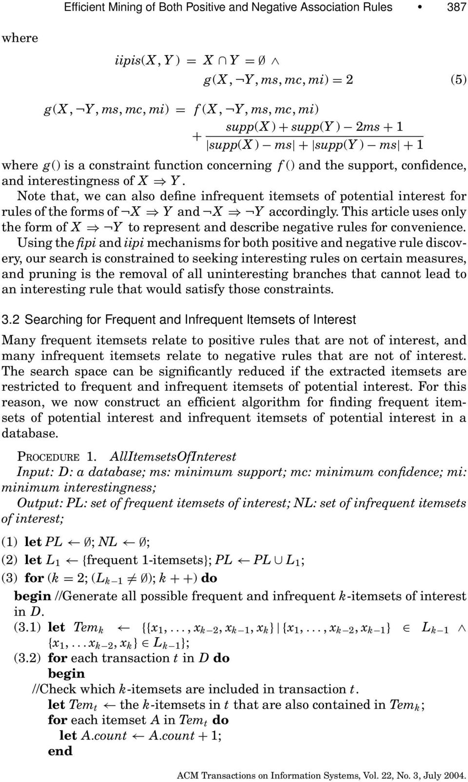Note that, we can also define infrequent itemsets of potential interest for rules of the forms of X Y and X Y accordingly.