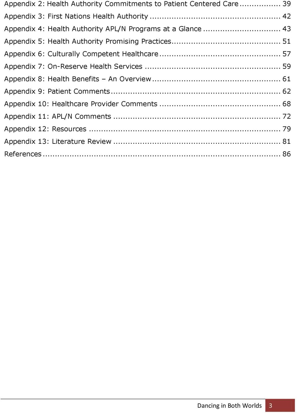 .. 51 Appendix 6: Culturally Competent Healthcare... 57 Appendix 7: On-Reserve Health Services... 59 Appendix 8: Health Benefits An Overview.