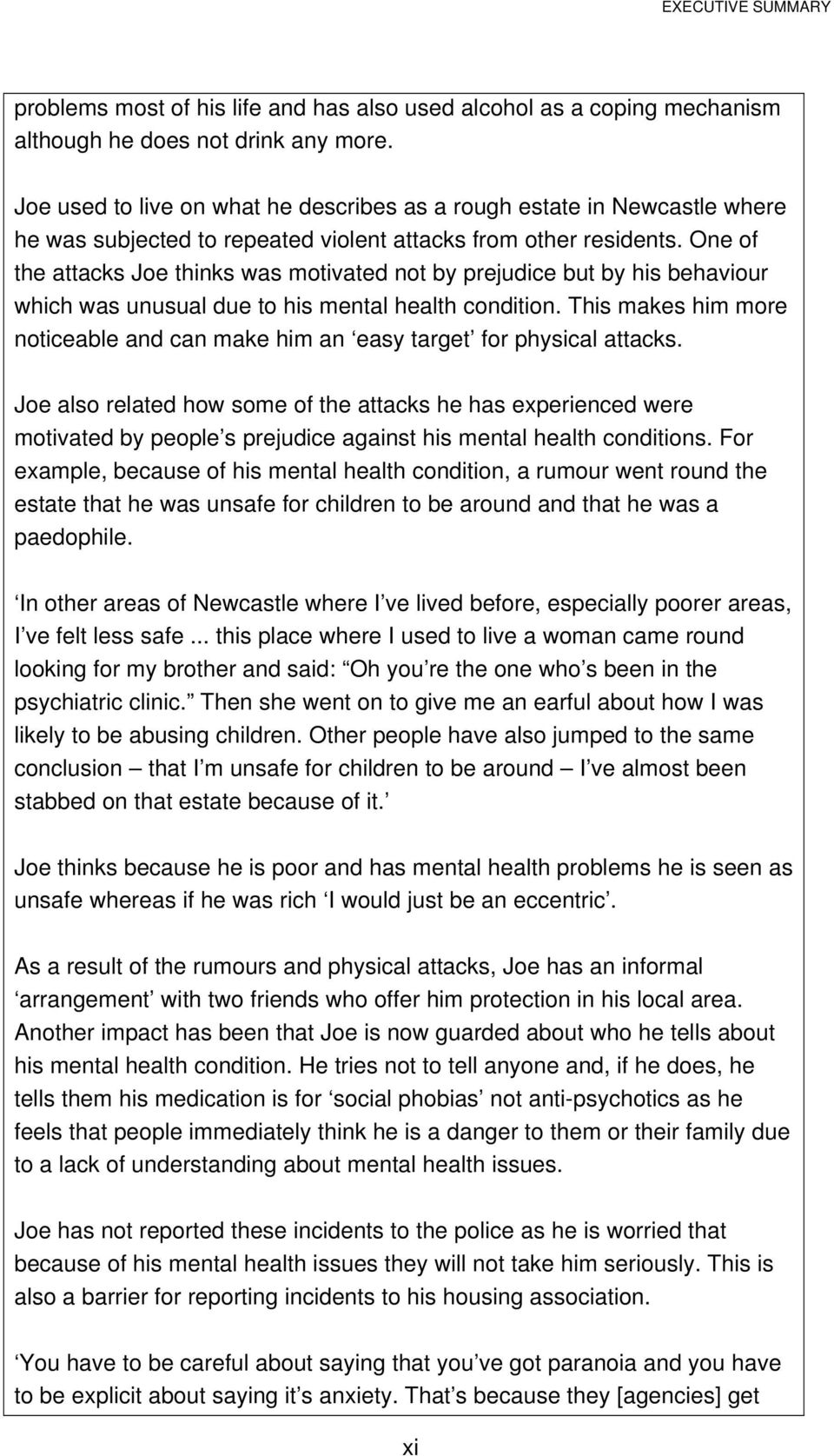 One of the attacks Joe thinks was motivated not by prejudice but by his behaviour which was unusual due to his mental health condition.