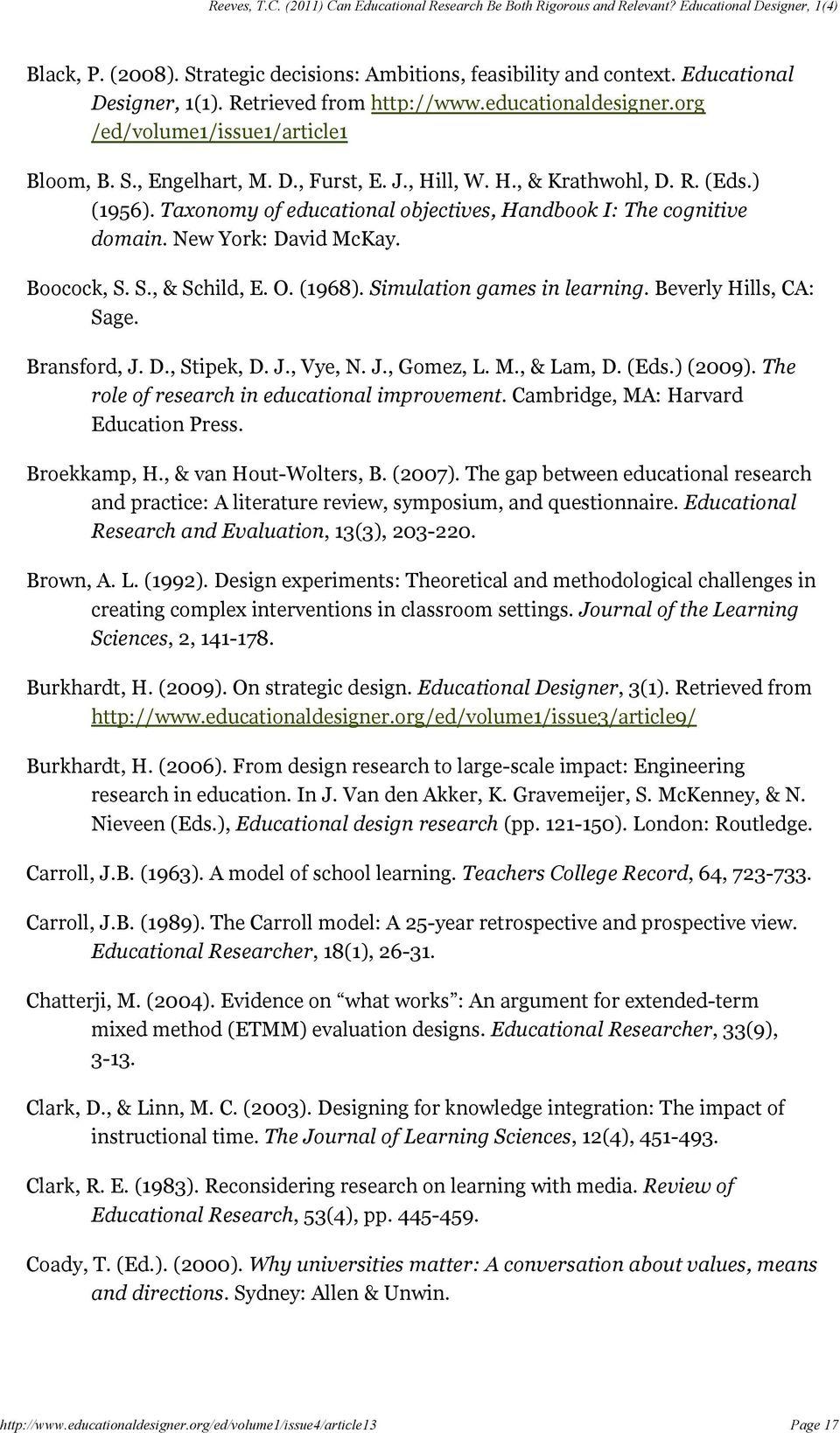 Simulation games in learning. Beverly Hills, CA: Sage. Bransford, J. D., Stipek, D. J., Vye, N. J., Gomez, L. M., & Lam, D. (Eds.) (2009). The role of research in educational improvement.