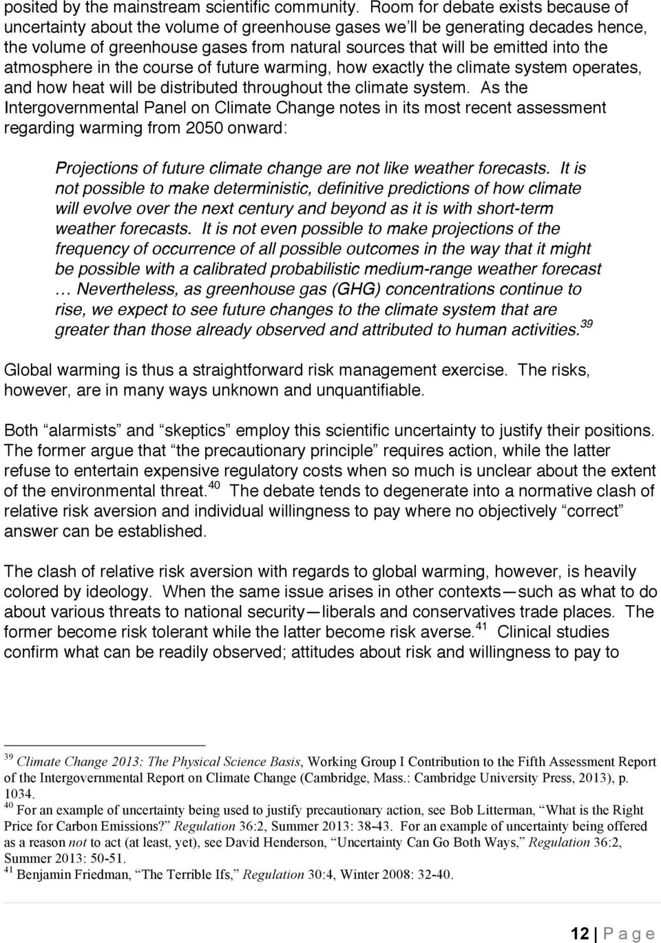 atmosphere in the course of future warming, how exactly the climate system operates, and how heat will be distributed throughout the climate system.