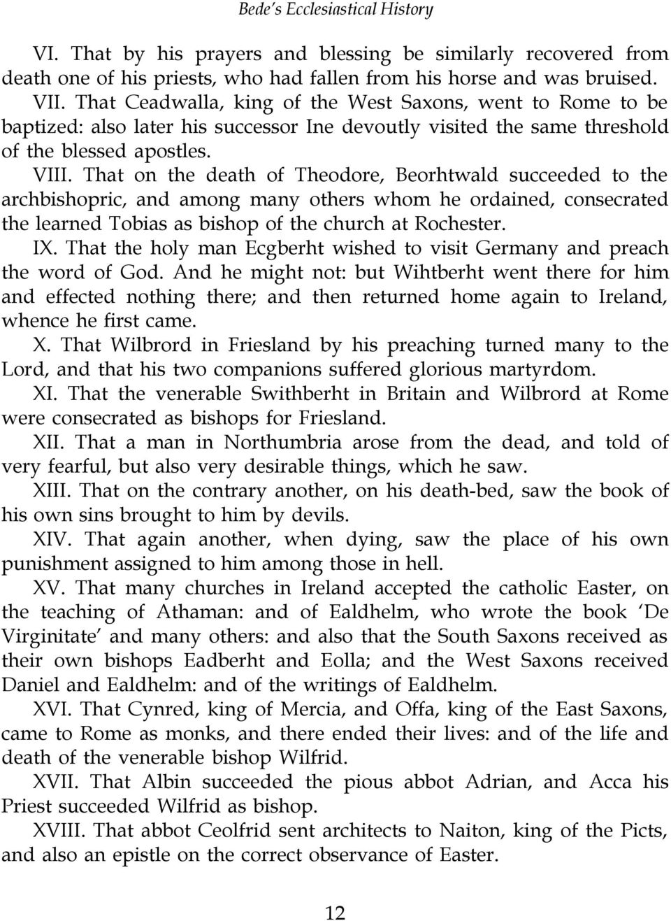 That on the death of Theodore, Beorhtwald succeeded to the archbishopric, and among many others whom he ordained, consecrated the learned Tobias as bishop of the church at Rochester. IX.