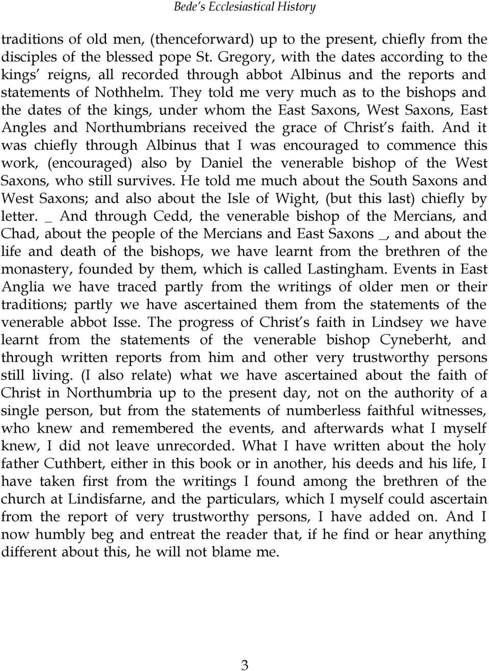 They told me very much as to the bishops and the dates of the kings, under whom the East Saxons, West Saxons, East Angles and Northumbrians received the grace of ChristÕs faith.