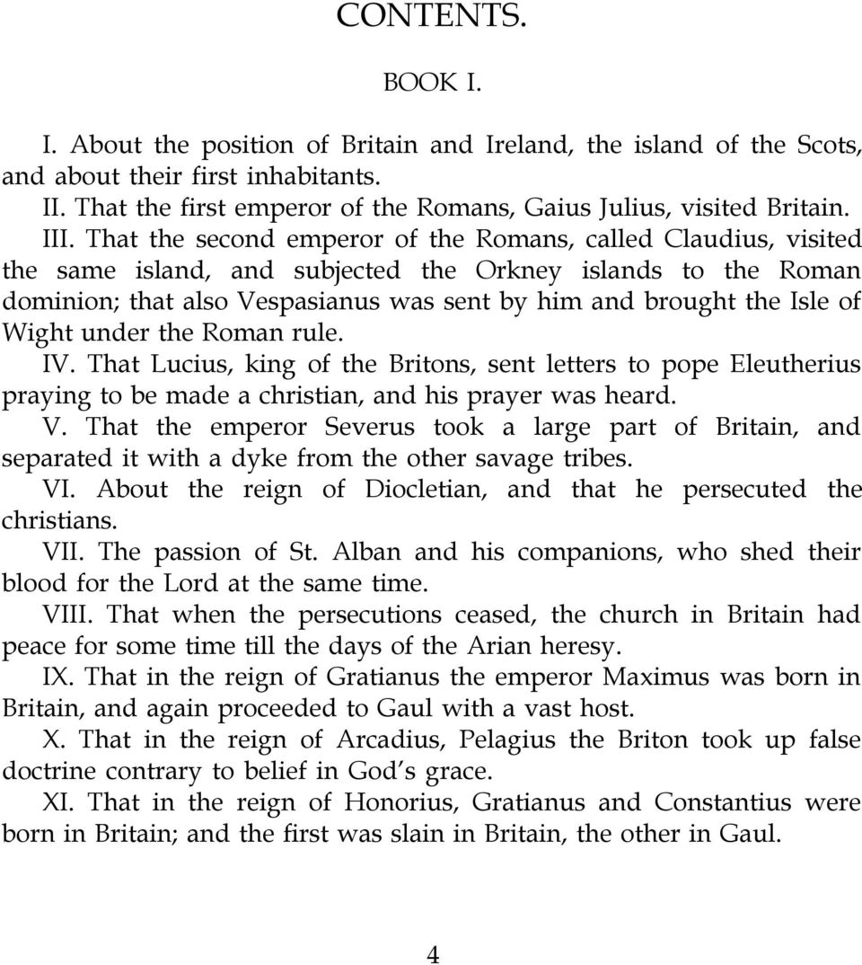 Isle of Wight under the Roman rule. IV. That Lucius, king of the Britons, sent letters to pope Eleutherius praying to be made a christian, and his prayer was heard. V.