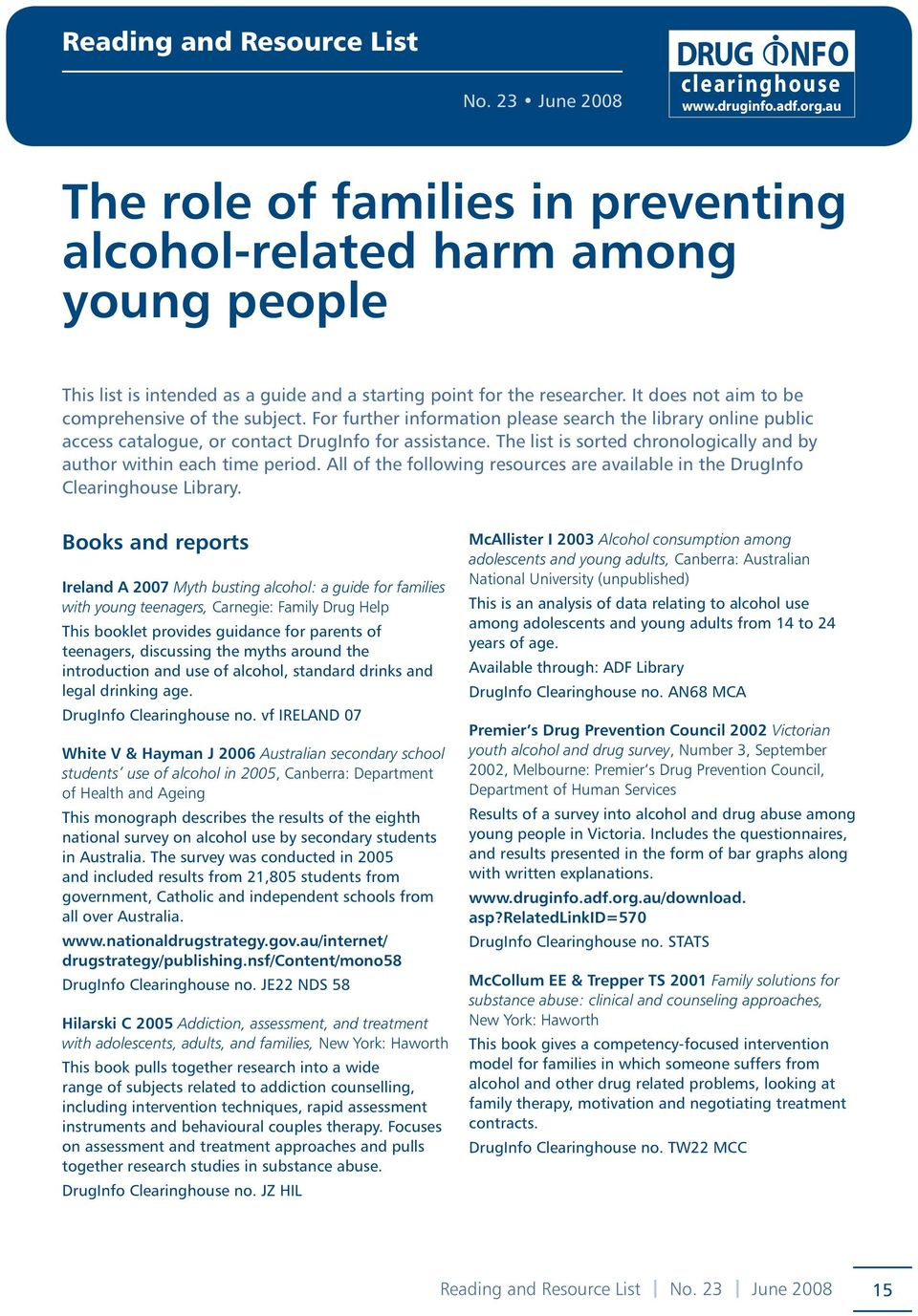 It does not aim to be comprehensive of the subject. For further information please search the library online public access catalogue, or contact DrugInfo for assistance.