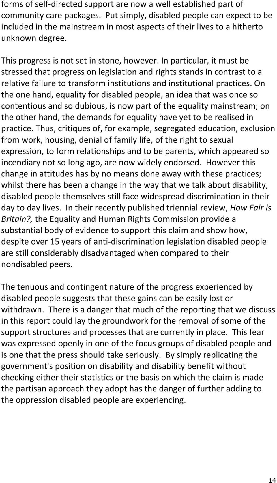 on theonehand,equalityfordisabledpeople,anideathatwasonceso contentiousandsodubious,isnowpartoftheequalitymainstream;on theotherhand,thedemandsforequalityhaveyettoberealisedin practice.