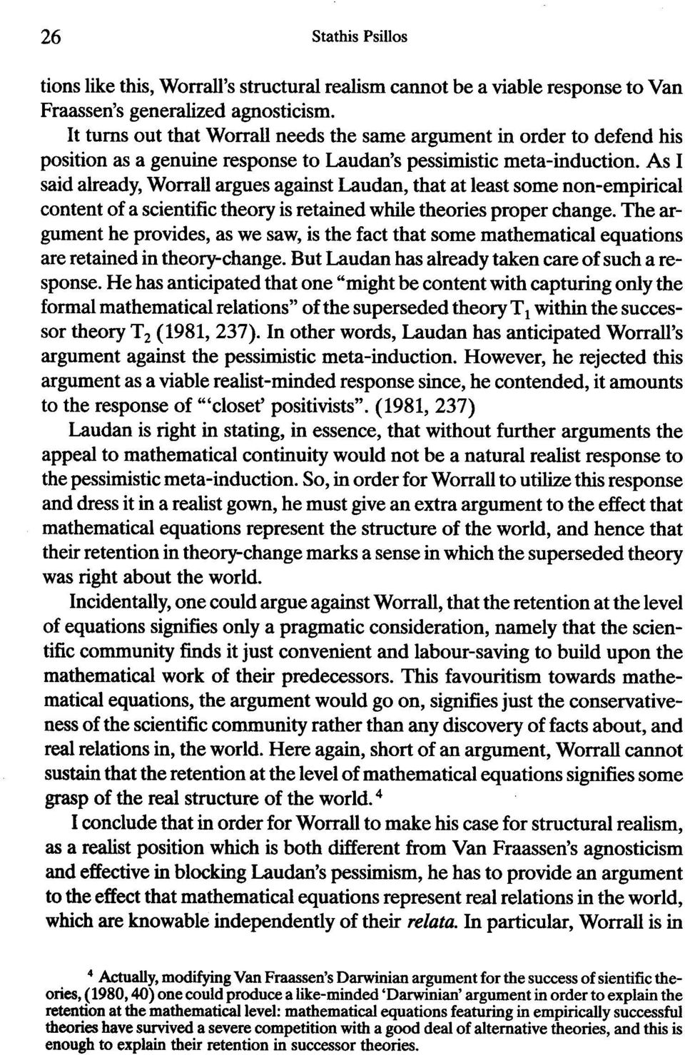 As I said already, Worrall argues against Laudan, that at least some non-empirical content of a scientific theory is retained while theories proper change.