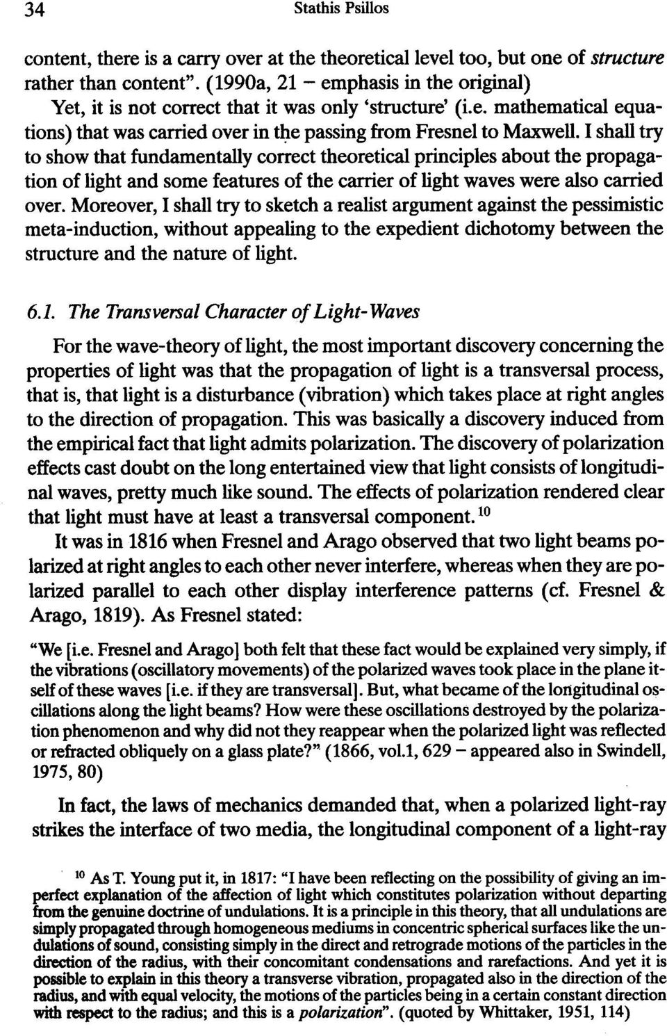 I shall try to show that fundamentally correct theoretical principles about the propagation of light and some features of the carrier of light waves were also carried over.