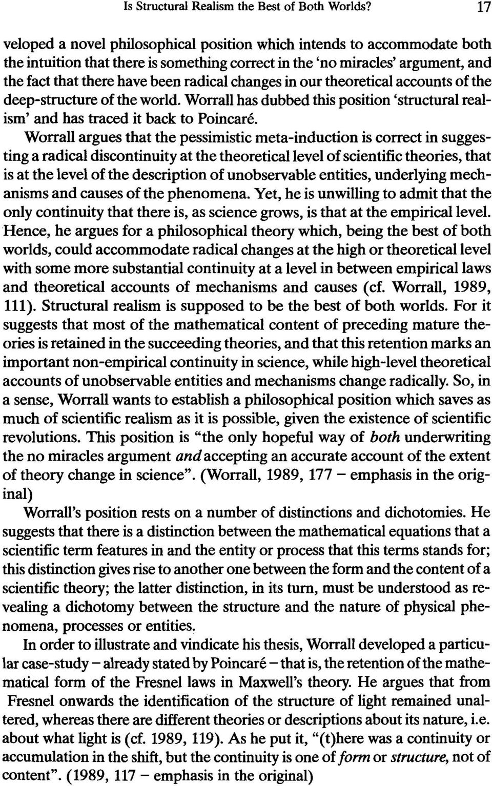 changes in our theoretical accounts of the deep-structure of the world. Worrall has dubbed this position structural realism and has traced it back to PoincarC.
