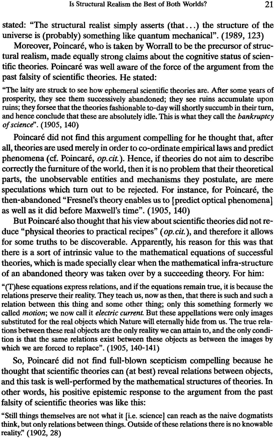 PoincarC was well aware of the force of the argument from the past falsity of scientific theories. He stated: The laity are struck to see how ephemeral scientific theories are.