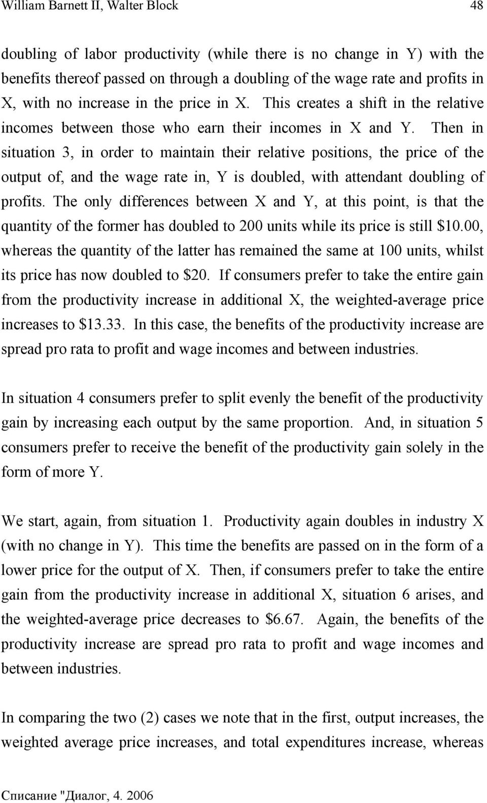 Then in situation 3, in order to maintain their relative positions, the price of the output of, and the wage rate in, Y is doubled, with attendant doubling of profits.
