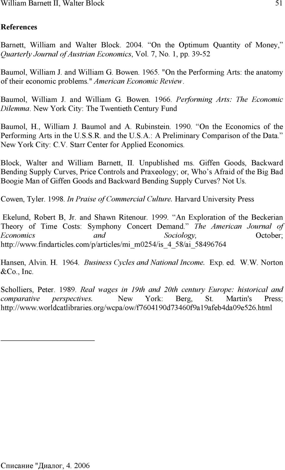 New York City: The Twentieth Century Fund Baumol, H., William J. Baumol and A. Rubinstein. 1990. On the Economics of the Performing Arts in the U.S.S.R. and the U.S.A.: A Preliminary Comparison of the Data.