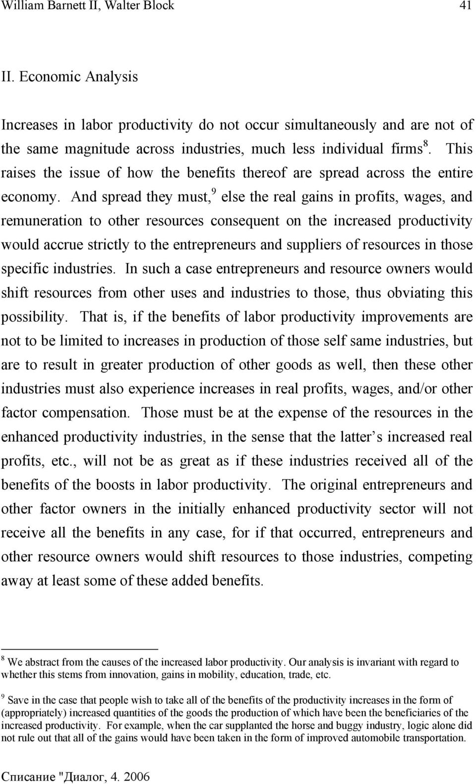 And spread they must, 9 else the real gains in profits, wages, and remuneration to other resources consequent on the increased productivity would accrue strictly to the entrepreneurs and suppliers of
