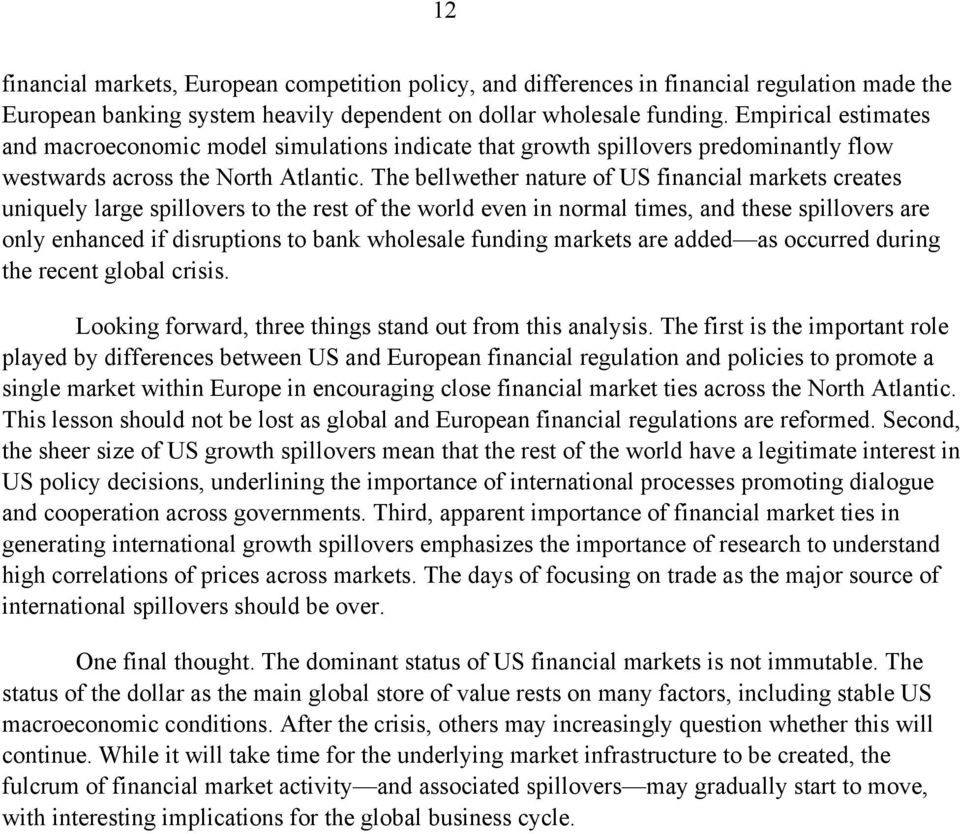 The bellwether nature of US financial markets creates uniquely large spillovers to the rest of the world even in normal times, and these spillovers are only enhanced if disruptions to bank wholesale