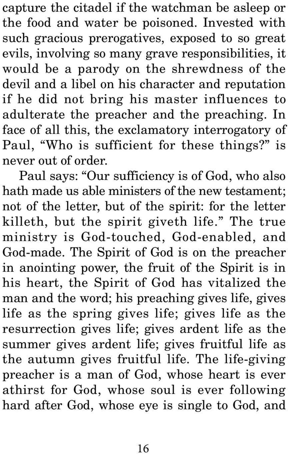 reputation if he did not bring his master influences to adulterate the preacher and the preaching. In face of all this, the exclamatory interrogatory of Paul, Who is sufficient for these things?