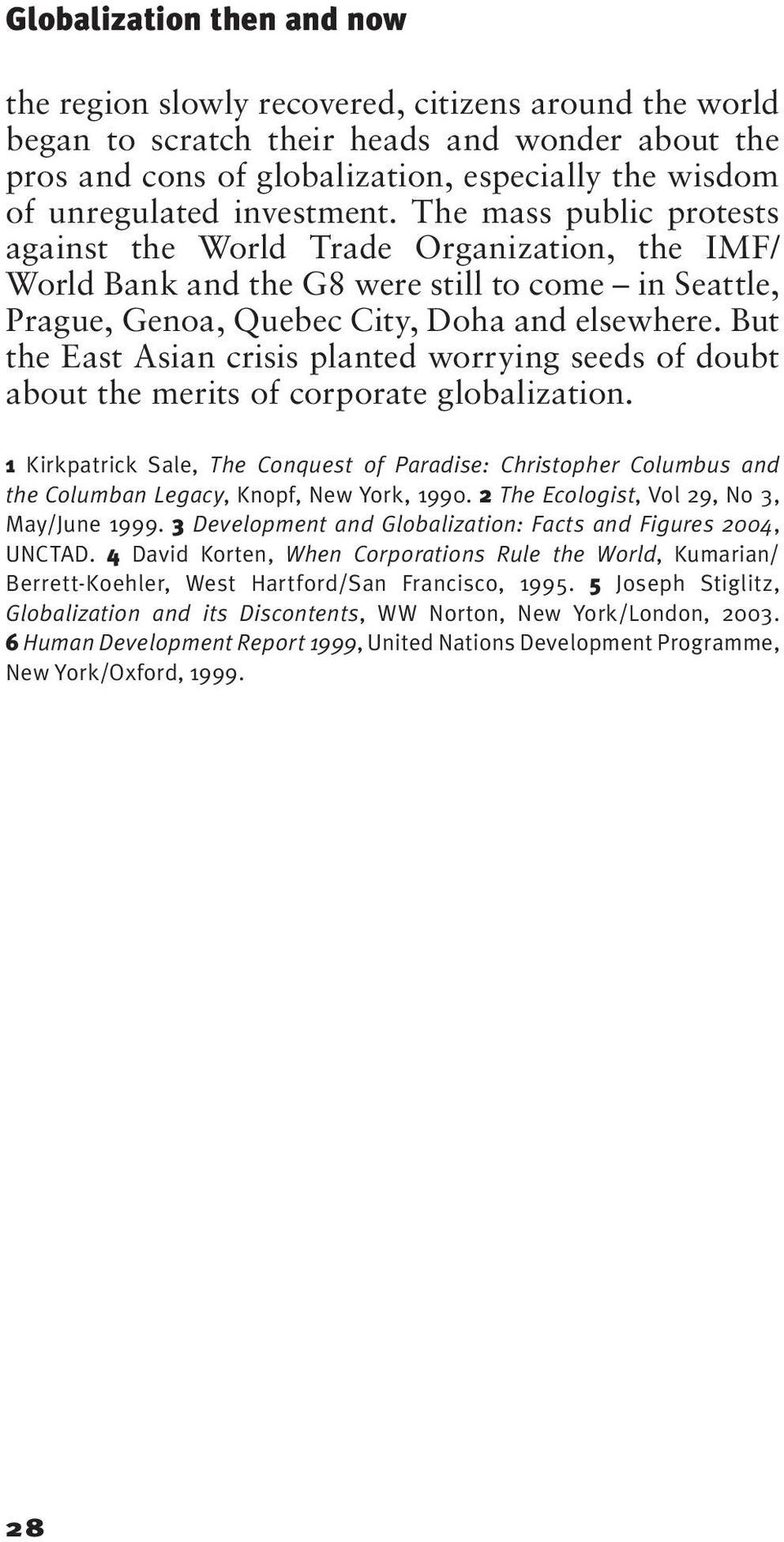 But the East Asian crisis planted worrying seeds of doubt about the merits of corporate globalization.