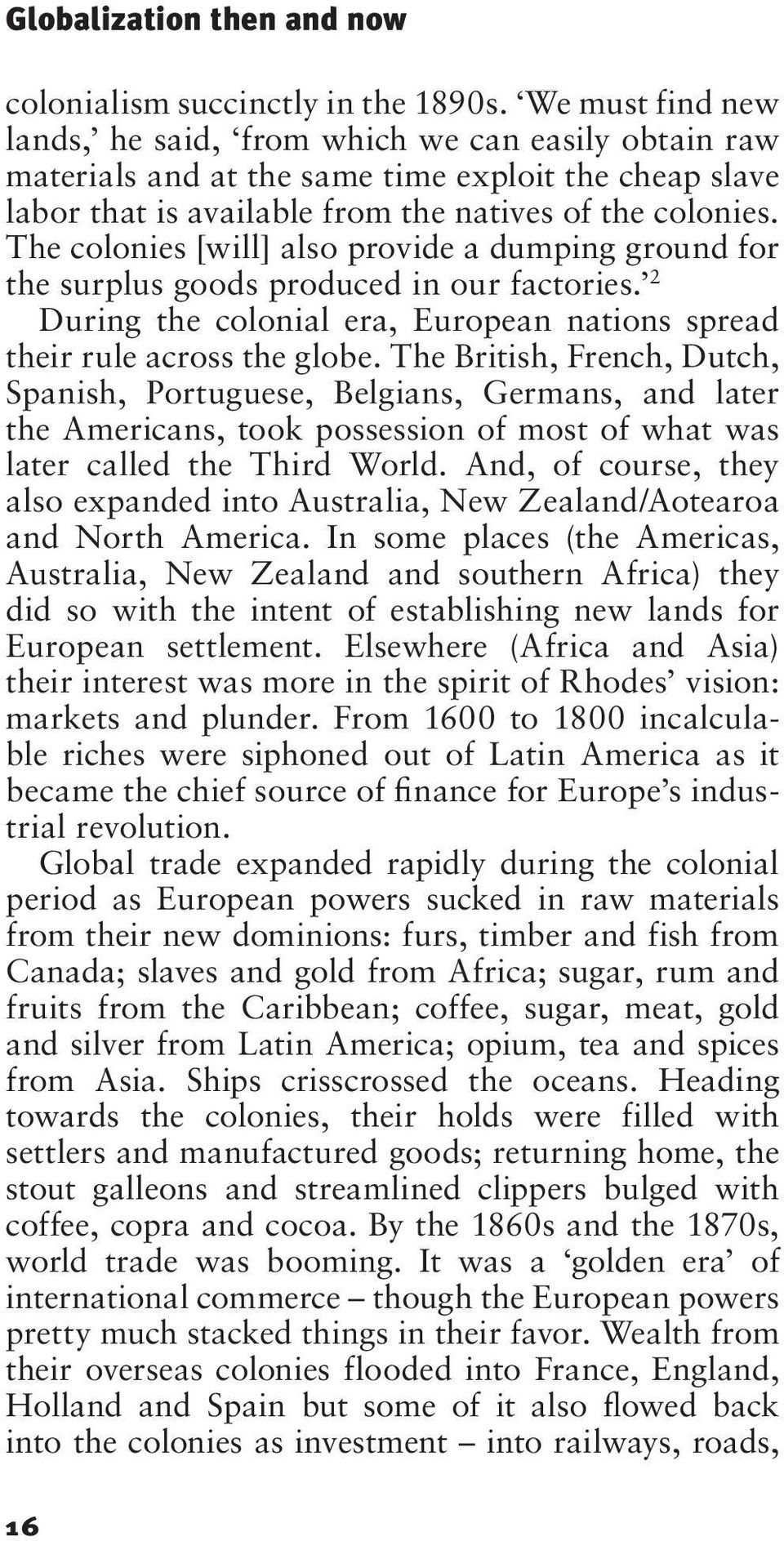 The colonies [will] also provide a dumping ground for the surplus goods produced in our factories. 2 During the colonial era, European nations spread their rule across the globe.