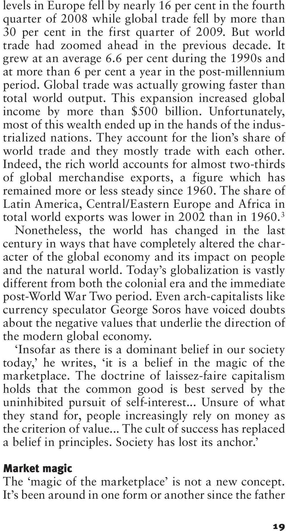 Global trade was actually growing faster than total world output. This expansion increased global income by more than $500 billion.
