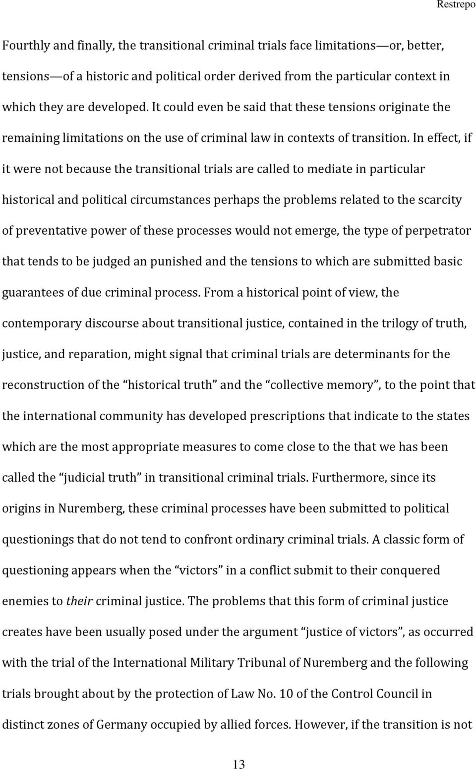 In effect, if it were not because the transitional trials are called to mediate in particular historical and political circumstances perhaps the problems related to the scarcity of preventative power