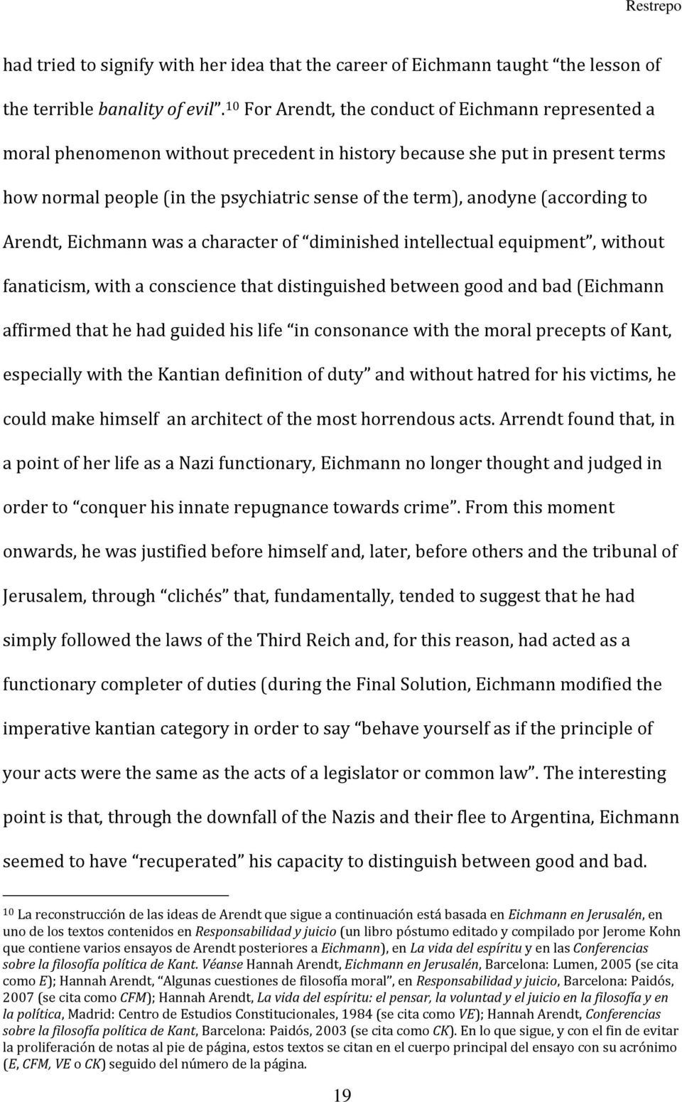 (according to Arendt, Eichmann was a character of diminished intellectual equipment, without fanaticism, with a conscience that distinguished between good and bad (Eichmann affirmed that he had