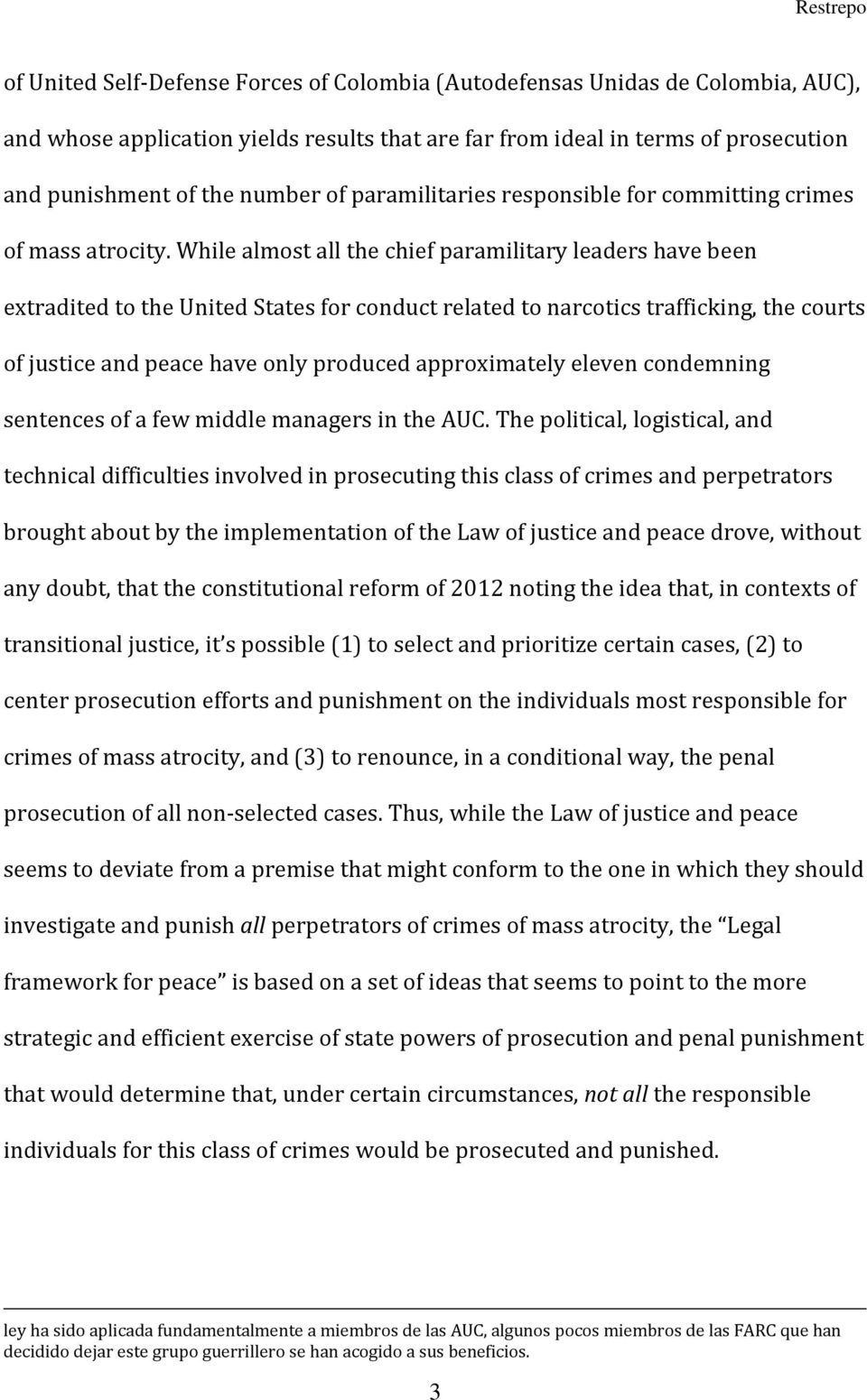 While almost all the chief paramilitary leaders have been extradited to the United States for conduct related to narcotics trafficking, the courts of justice and peace have only produced