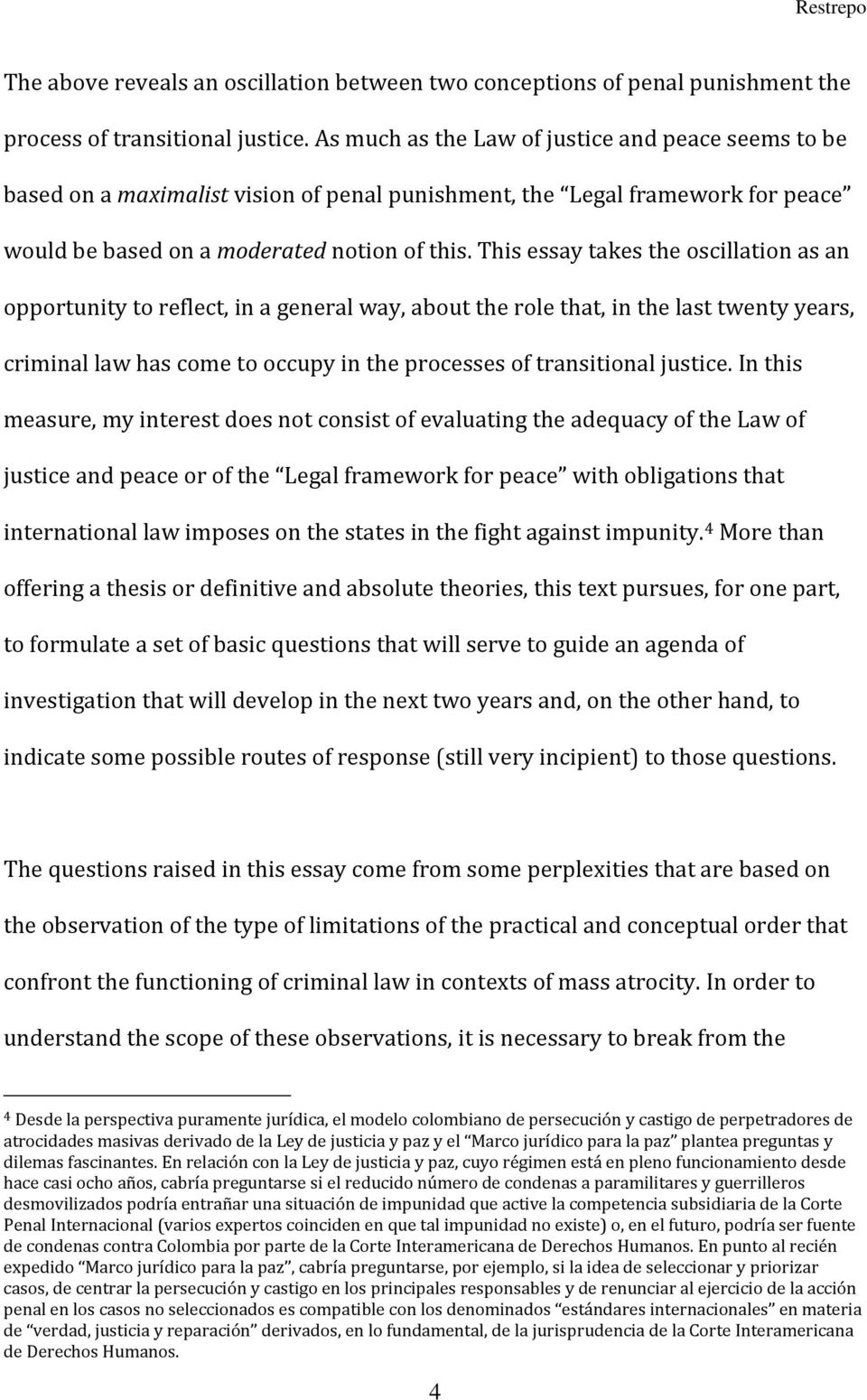 This essay takes the oscillation as an opportunity to reflect, in a general way, about the role that, in the last twenty years, criminal law has come to occupy in the processes of transitional