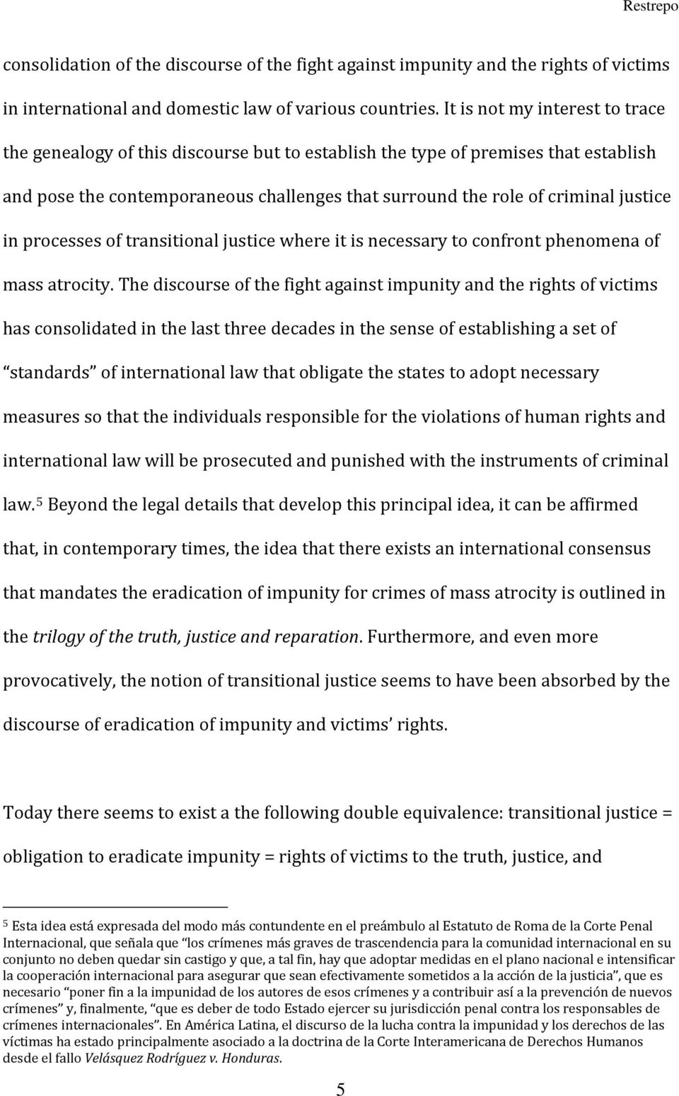 in processes of transitional justice where it is necessary to confront phenomena of mass atrocity.