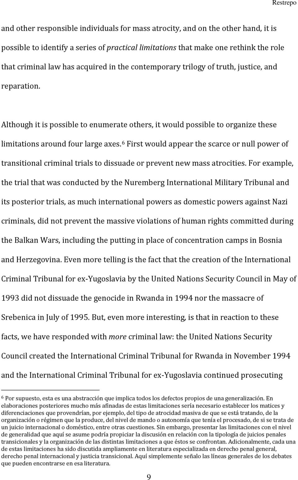 6 First would appear the scarce or null power of transitional criminal trials to dissuade or prevent new mass atrocities.
